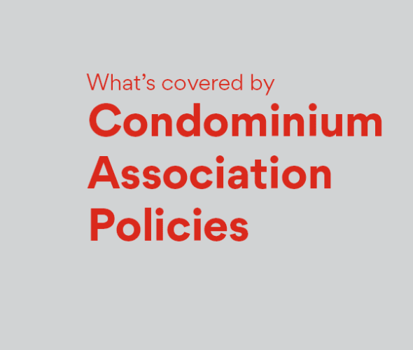 What's covered by Condominium Association Policies